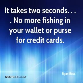 Ryan Ross - It takes two seconds. . . . No more fishing in your wallet ...