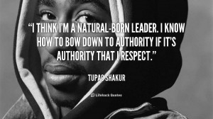 quote-Tupac-Shakur-i-think-im-a-natural-born-leader-i-92340.png