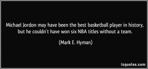 Michael Jordon may have been the best basketball player in history ...