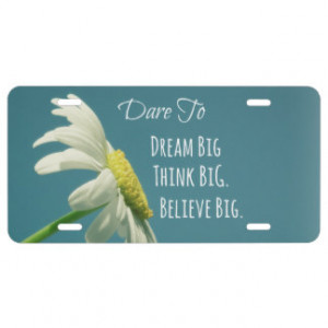 Inspirational Dare to Dream Big Quote License Plate