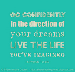 Go confidently in the direction of your DREAMS. Live the life you've ...
