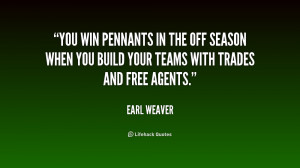 You win pennants in the off season when you build your teams with ...