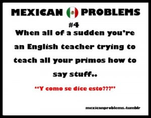You Know Your Mexican If.....