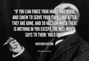 quote-Rudyard-Kipling-if-you-can-force-your-heart-and-108947