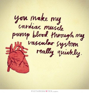 You make my heart beat faster. Picture Quote #2