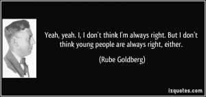 ... always right. But I don't think young people are always right, either