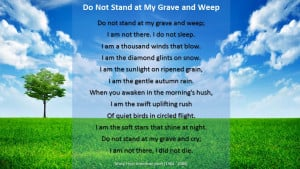 Do Not Stand At My Grave & Weep: A reminder that our loved ones are ...