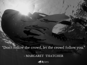 """Don't follow the crowd, let the crowd follow you."""" – Margaret ..."""