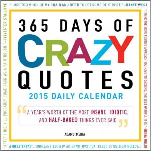 ... | Comics > Fact Humor >365 Days of Crazy Quotes 2015 Desk Calendar