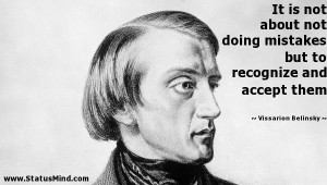 ... mistakes but to recognize and accept them - Vissarion Belinsky Quotes