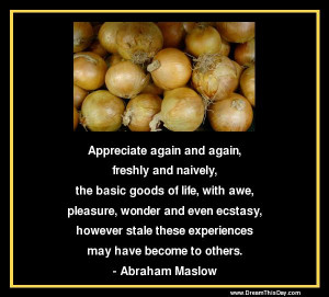Appreciate again and again, freshly and naively ,