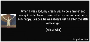 ... , he was always lusting after the little redhead girl. - Alicia Witt