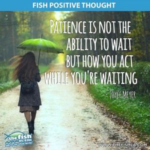 Practice Patience.