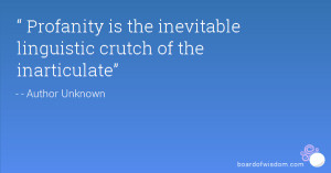 Profanity is the inevitable linguistic crutch of the inarticulate ...