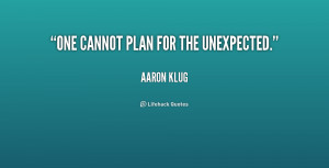 quote-Aaron-Klug-one-cannot-plan-for-the-unexpected-191278.png