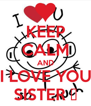 keep-calm-and-i-love-you-sister-27.png