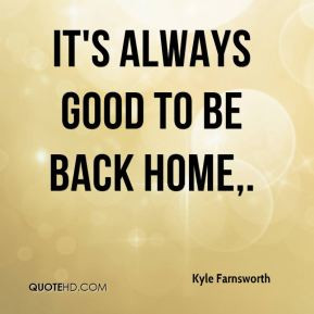 Kyle Farnsworth - It's always good to be back home.