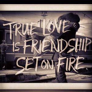 True love is friendship set on fire.
