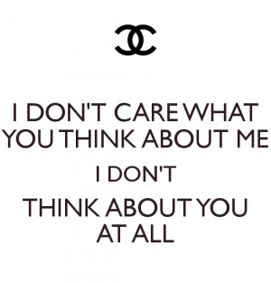 DON'T CARE WHAT YOU THINK ABOUT ME I DON'T THINK ABOUT YOU AT ALL