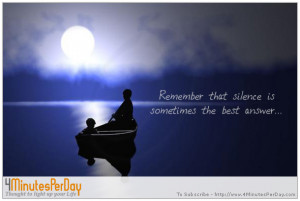 Remember that silence is sometimes the best answer