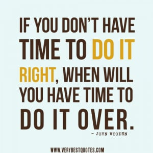 ... Have Time To Do It Right, When Will You Have Time To Do It Over