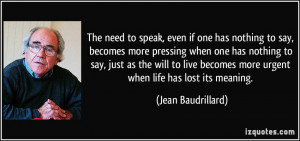 has nothing to say, becomes more pressing when one has nothing to say ...