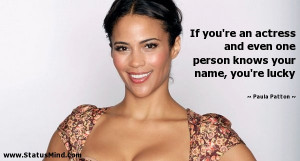If you're an actress and even one person knows your name, you're lucky ...