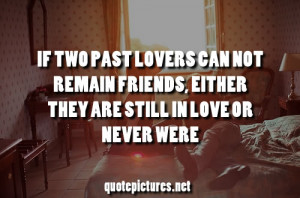 Tumblr Quote If two past lovers cannot remaind friends, either they ...