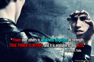 Power over others is weakness disguised as strength. True power is ...