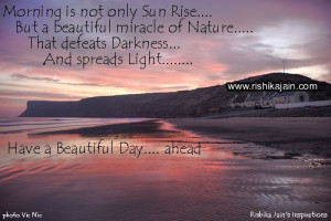 Morning is not only Sun Rise….But a beautiful miracle of Nature…..