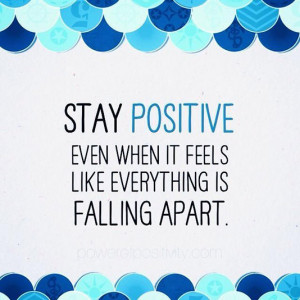 Stay positive even when it feels like everything is falling apart