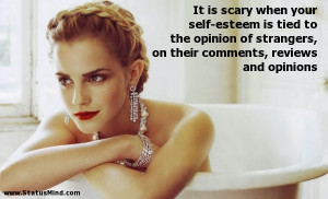 It is scary when your self-esteem is tied to the opinion of strangers ...