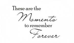 these are the moments to remember forever tweet pin it