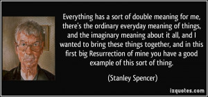 Everything has a sort of double meaning for me, there's the ordinary ...