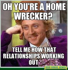 oh you're a home wrecker? Haha! Karma is a coming! home wrecker, life ...