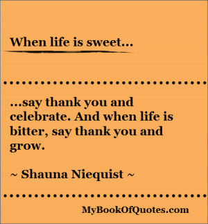 when-life-is-sweet-say-thank-you-and-celebrate-and-when-life-is-bitter ...