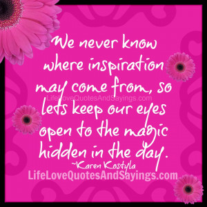 We never know where inspiration may come from, so lets keep our eyes ...