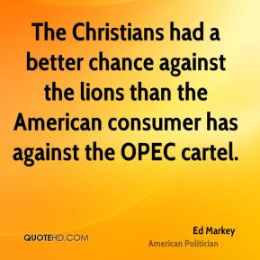 Ed Markey - The Christians had a better chance against the lions than ...
