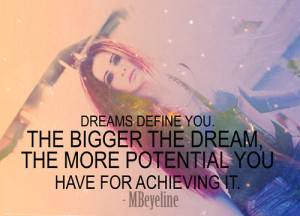 ... . The bigger the dream, the more potential you have for achieving it