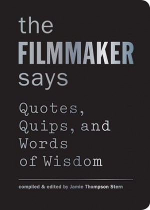 The Filmmaker Says Quotes, Quips, and Words of Wisdom