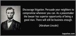 Discourage litigation. Persuade your neighbors to compromise whenever ...