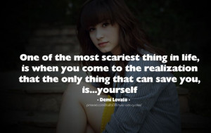 One of The Most Scariest thing in your life - Demi Lovato #quotes