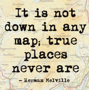 It is not down in any map: true places never are quote by Herman ...