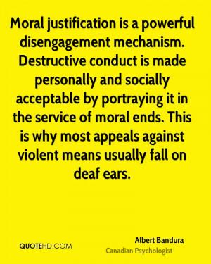 Moral justification is a powerful disengagement mechanism. Destructive ...