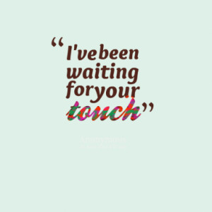 ve been waiting for your touch quotes from hayley fallows published ...
