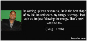 ... just following the energy. That's how I sum that up. - Doug E. Fresh