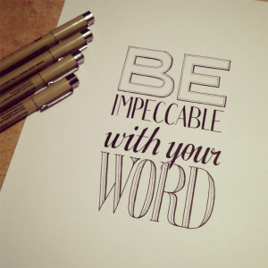 Be impeccable with your word Don't make assumptions Don't take ...