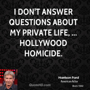 don't answer questions about my private life, ... Hollywood Homicide ...