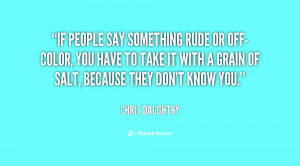 quote Chris Daughtry if people say something rude or off color 94631 ...