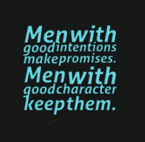 ... make promises. Men with good character keep them. #men #quotes